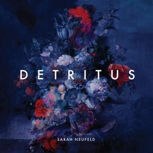Sarah Neufeld - Detritus