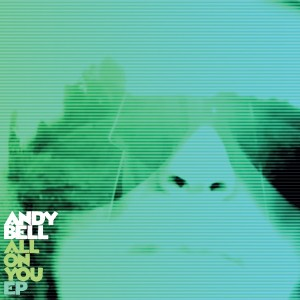 Andy Bell - All On You EP