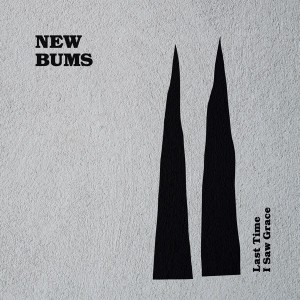 Image of New Bums - Last Time I Say Grace