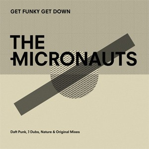 Image of The Micronauts - Get Funky Get Down