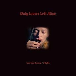 Jozef Van Wissem / SQÜRL - Only Lovers Left Alive