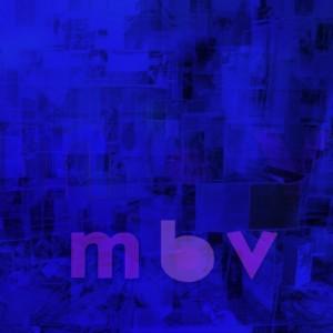 My Bloody Valentine - M B V - 2021 Reissue