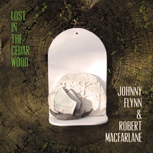 Johnny Flynn & Robert Macfarlane - Lost In The Cedar Wood