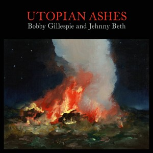 Bobby Gillespie & Jehnny Beth - Utopian Ashes