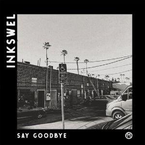 Image of Inkswel - Say Goodbye