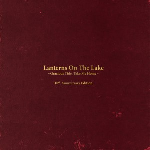 Lanterns On The Lake - Gracious Tide, Take Me Home - 10th Anniversary Edition