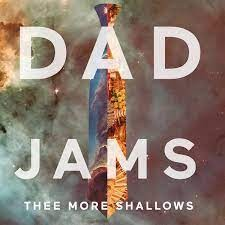Thee More Shallows - Dad Jams