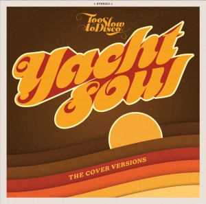Various Artists - Too Slow To Disco Presents Yacht Soul - The Cover Versions
