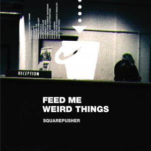 Image of Squarepusher - Feed Me Weird Things - 25th Anniversary Edition