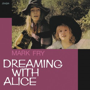 Image of Mark Fry - Dreaming With Alice