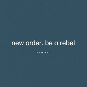 New Order - Be A Rebel - Remixed