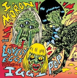 The Lovely Eggs Featuring Iggy Pop - I Moron