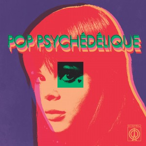 Various Artists - Pop Psychédélique (The Best Of French Psychedelic Pop 1964-2019)