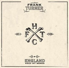Frank Turner - England Keep My Bones - Tenth Anniversary Edition