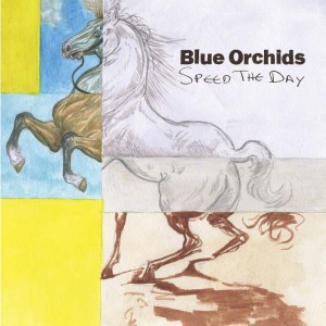 Blue Orchids - Speed The Day