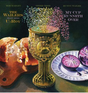 Image of Wailers & U-ROY - My Cup Runneth Over (RSD21 EDITION)