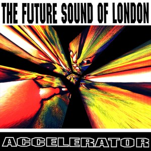 Image of The Future Sound Of London - Accelerator (RSD21 EDITION)