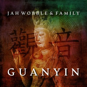 Image of Jah Wobble & Family - Guanyin (RSD21 EDITION)