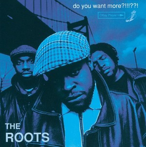 Image of The Roots - Do You Want More?!!!??!