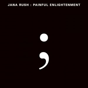 Image of Jana Rush - Painful Enlightenment