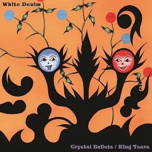 White Denim - Crystal Bullets / King Tears