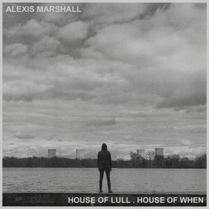 Image of Alexis Marshall - House Of Lull . House Of When