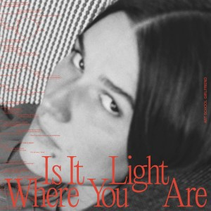 Image of Art School Girlfriend - Is It Light Where You Are
