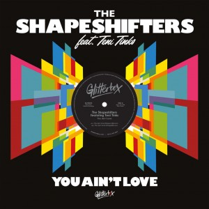 The Shapeshifters Featuring Teni Tinks - You Ain't Love