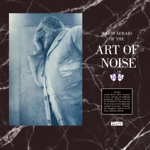 Art Of Noise - Who's Afraid Of The Art Of Noise? / Who's Afraid Of Goodbye? (RSD21 EDITION)