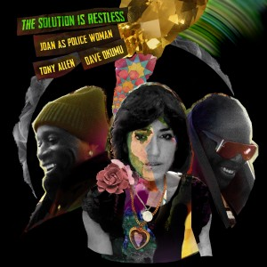 Image of Joan As Police Woman & Tony Allen & Dave Okumu - The Solution Is Restless
