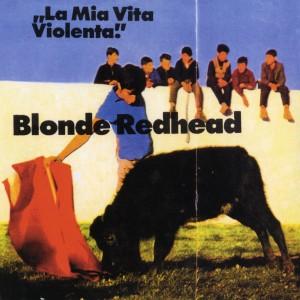 Blonde Redhead - La Mia Vita Violenta -  Reissue