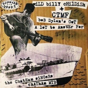 Image of Wild Billy Childish & CTMF/ The Chatham Singers - Bob Dylan's Got A Lot To Answer For C/w Chatham MTB