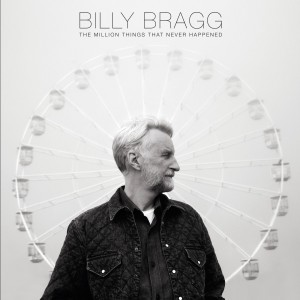 Image of Billy Bragg - The Million Things That Never Happened