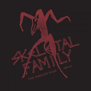 Skeletal Family - The Singles Plus 1983-1985
