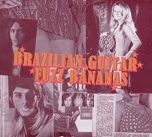 Image of Various Artists - Brazilian Guitar Fuzz Bananas: Tropicalia Psych - Repress