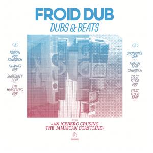 Froid Dub - Dubs & Beats From An Iceberg Cruising The Jamaican Coastline