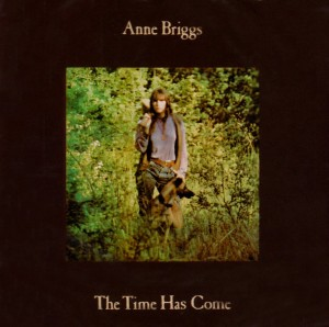 Anne Briggs - The Time Has Come - 2021 Reissue