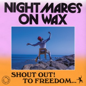 Nightmares On Wax - Shout Out! To Freedom....