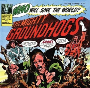 The Groundhogs - Who Will Save The World - 2021 Reissue