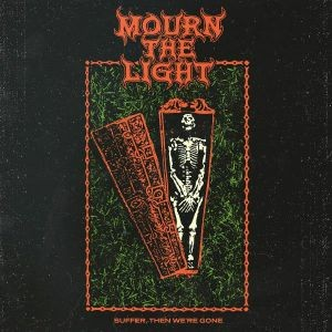 Image of Mourn The Light - Suffer, Then We're Gone