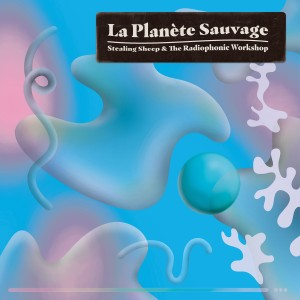 Stealing Sheep And The Radiophonic Workshop - La Planète Sauvage