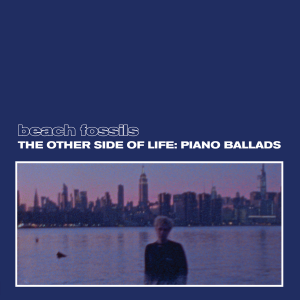 Image of Beach Fossils - The Other Side Of Life: Piano Ballads