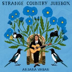 Anjana Vasan - Strange Country Jukebox
