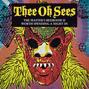 Thee Oh Sees - Master's Bedroom Is Worth Spending A Night In - 2021 Repress