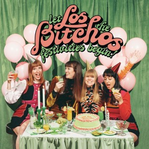 Los Bitchos - Let The Festivities Begin!