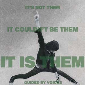 Guided By Voices - It's Not Them, It Could Be Them It Is Them!