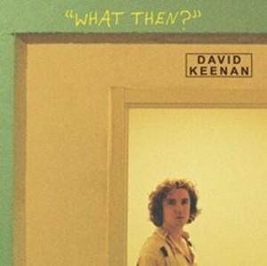 David Keenan - What Then?