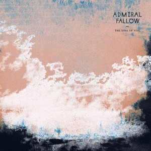 Image of Admiral Fallow - The Idea Of You