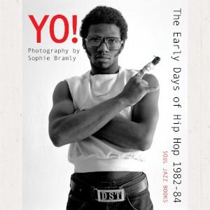 Soul Jazz Books Present - Yo! The Early Days Of Hip Hop 1982-84 By Sophie Bramly