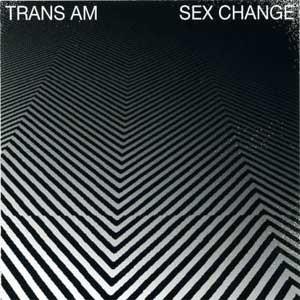 Image of Trans Am - Sex Change